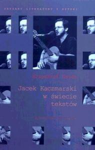 """Krzysztof Gajda, """"Jacek Kaczmarski w świecie tekstów"""" wydanie 1"""