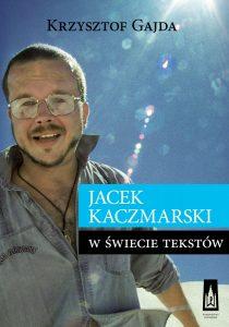 """Krzysztof Gajda, """"Jacek Kaczmarski w świecie tekstów"""""""