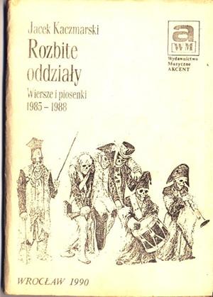Jacek Kaczmarski, Rozbite oddziały. Wiersze i piosenki 1985 - 1988, Wrocław Akcent 1990