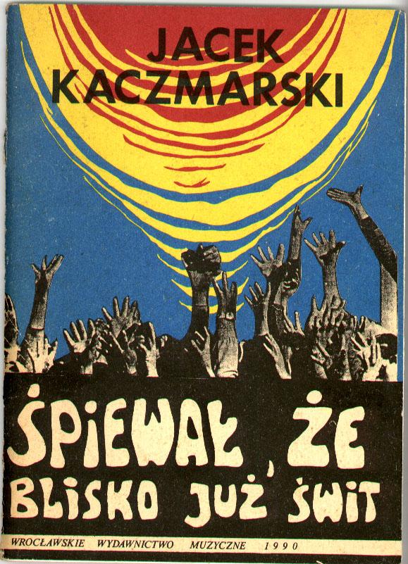 Jacek Kaczmarski, Śpiewał, że blisko już świt..., Wrocławskie  Wydawnictwo muzyczne 1990.