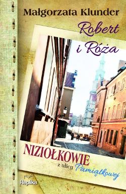 Małgorzata Klunder, Robert i Róża. Niziołkowie z ulicy Pamiątkowej, Wydawnictwo Replika, Zakrzewo 2015 ISBN 978-83-7674-437-7, [EAN 9788376744377]